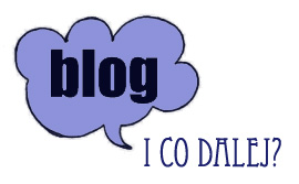 No dobra blog… i co dalej?