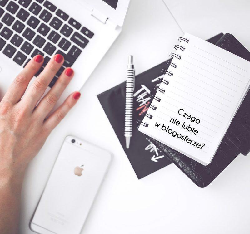 Czego nie lubię w blogosferze? + pytanie do Was