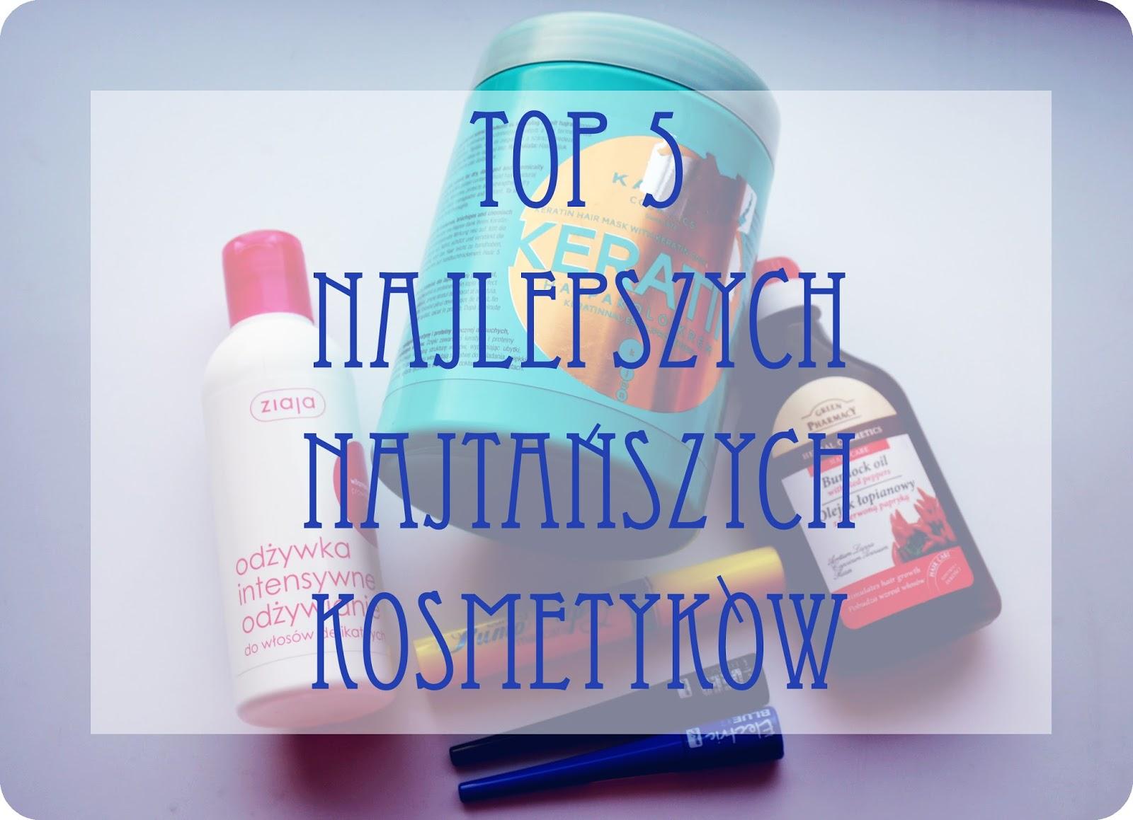 Top 5 najlepszych najtańszych kosmetyków jakie używałam