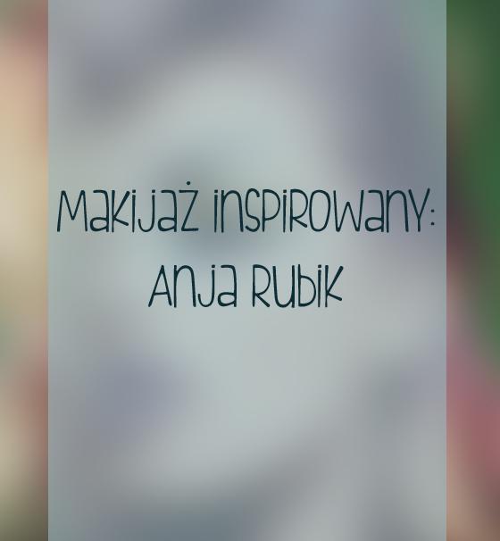 # Makijaż inspirowany: Anja Rubik