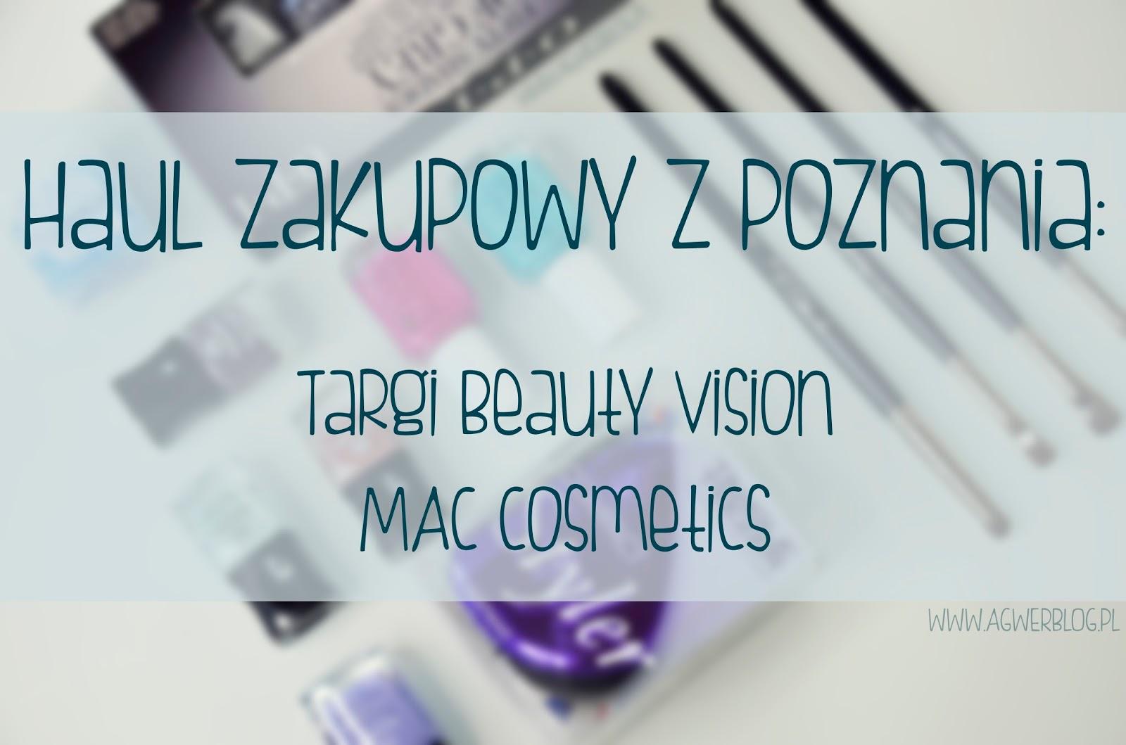 Haul zakupowy Poznań: MAC cosmetic, targi Beauty Vision