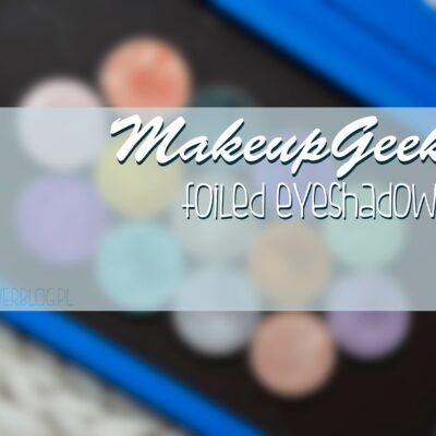 Makeup Geek foiled eyeshadows | dużo zdjęć