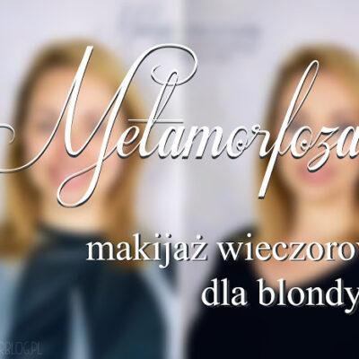 # Metamorfoza: makijaż wieczorowy dla blondynki