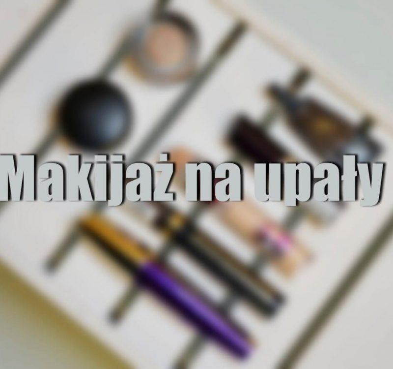 Makijaż na upalne dni – 5 rad, które mogą Wam się przydać