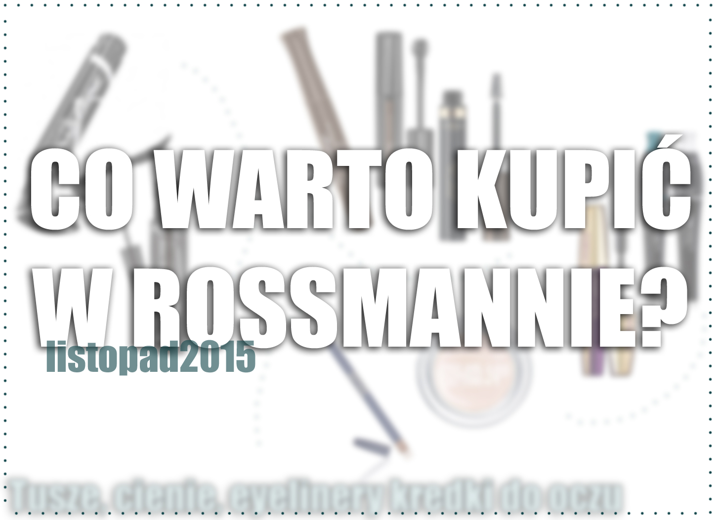 Co warto kupić w Rossmannie?   produkty do oczu -49%