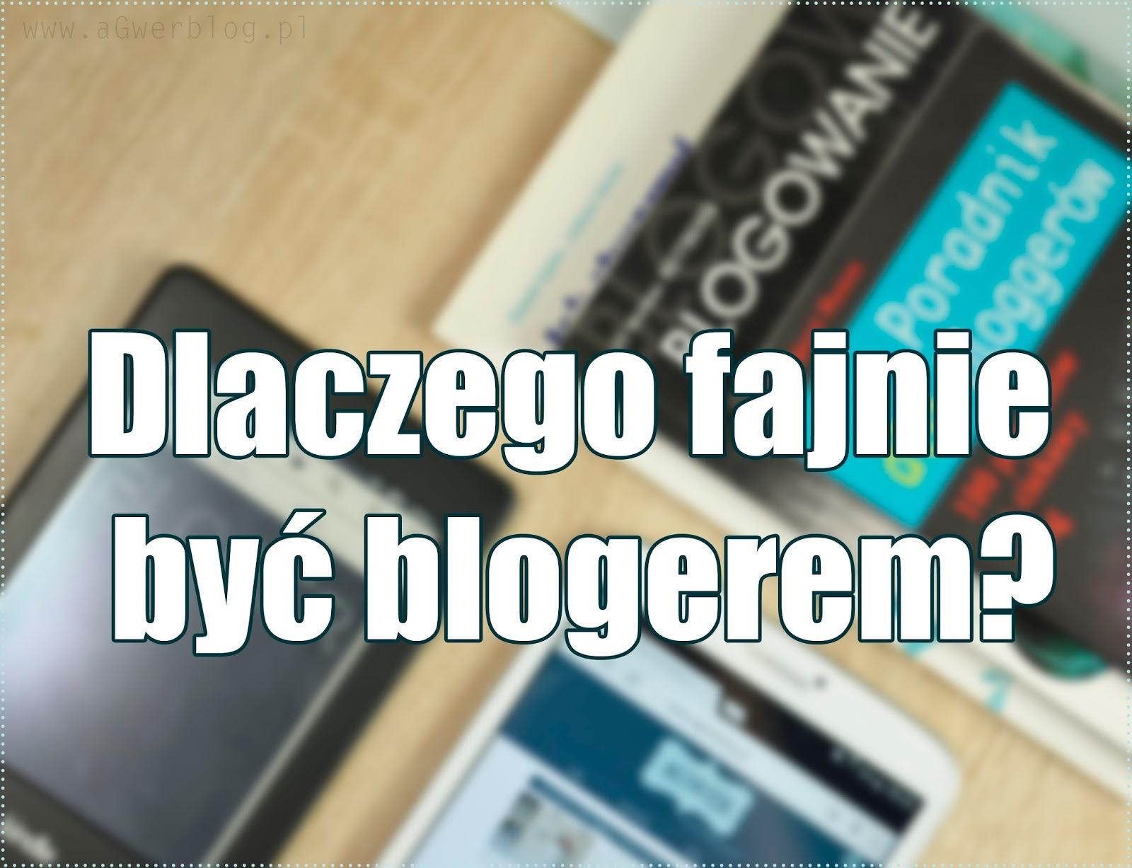 Dlaczego fajnie być blogerem?