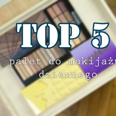 TOP 5 palet do makijażu dziennego