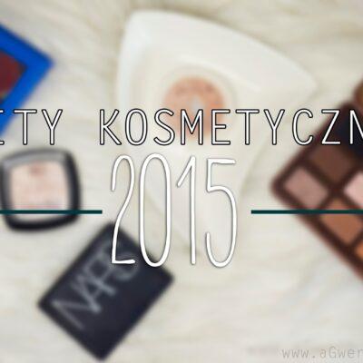 Hity kosmetyczne 2015 + WYNIKI