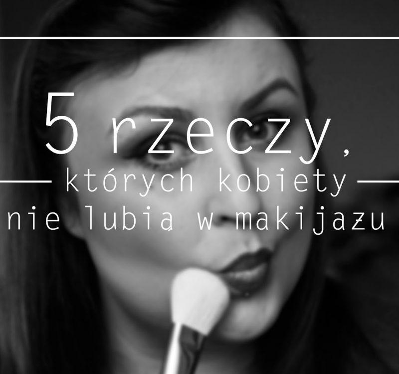 5 rzeczy, których kobiety nie lubią w makijażu