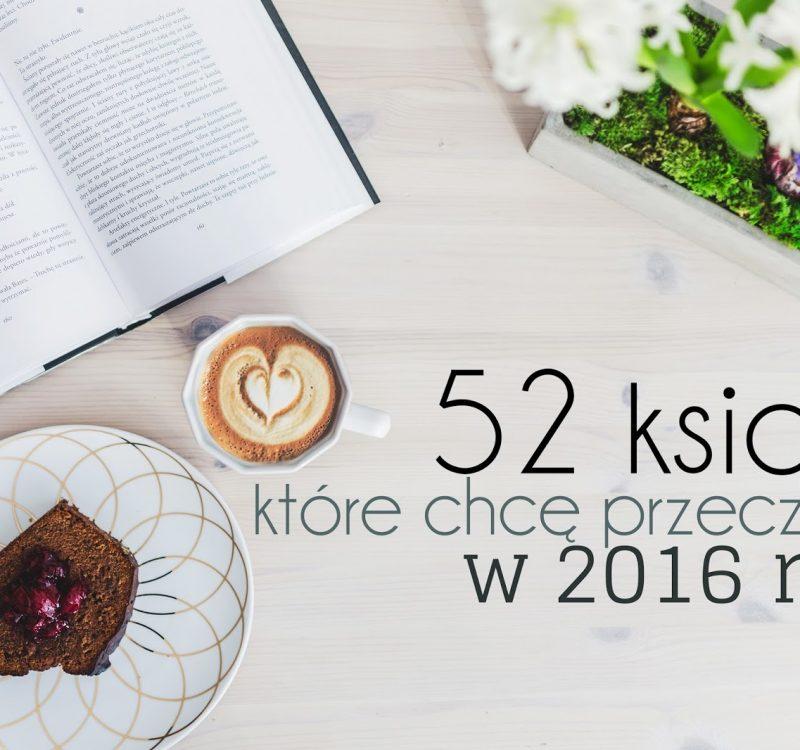 52 książki, które chcę przeczytać w 2016 roku
