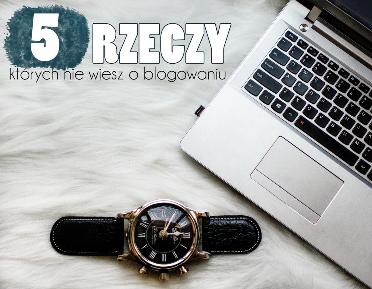 5-rzeczy-ktorych-nie-wiesz-o-blogowaniu