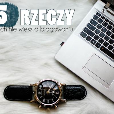 5 rzeczy, których nie wiesz o blogowaniu