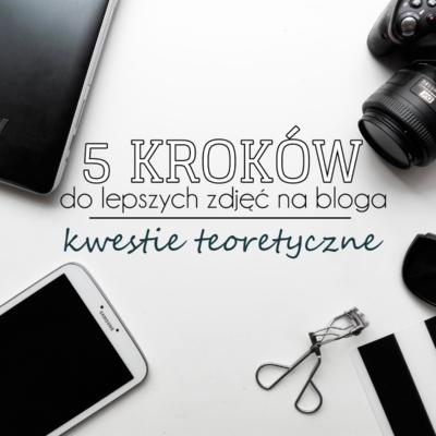 5 kroków do lepszych zdjęć na bloga | kwestie teoretyczne