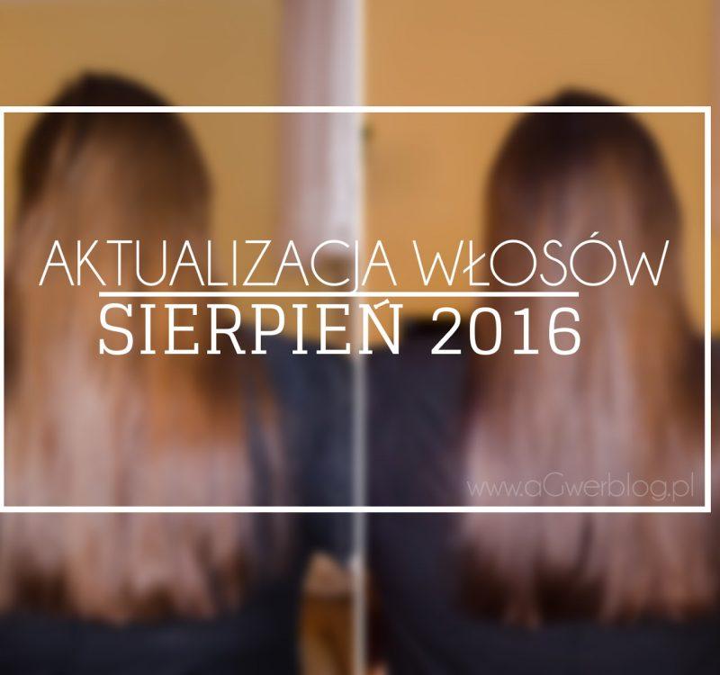 Aktualizacja włosów | sierpień 2016