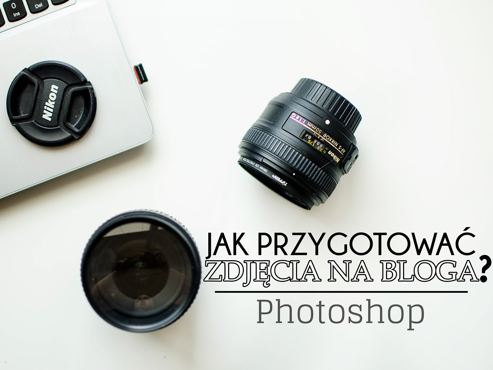 Zdjęcia na bloga | Jak je przygotować przed publikacją?